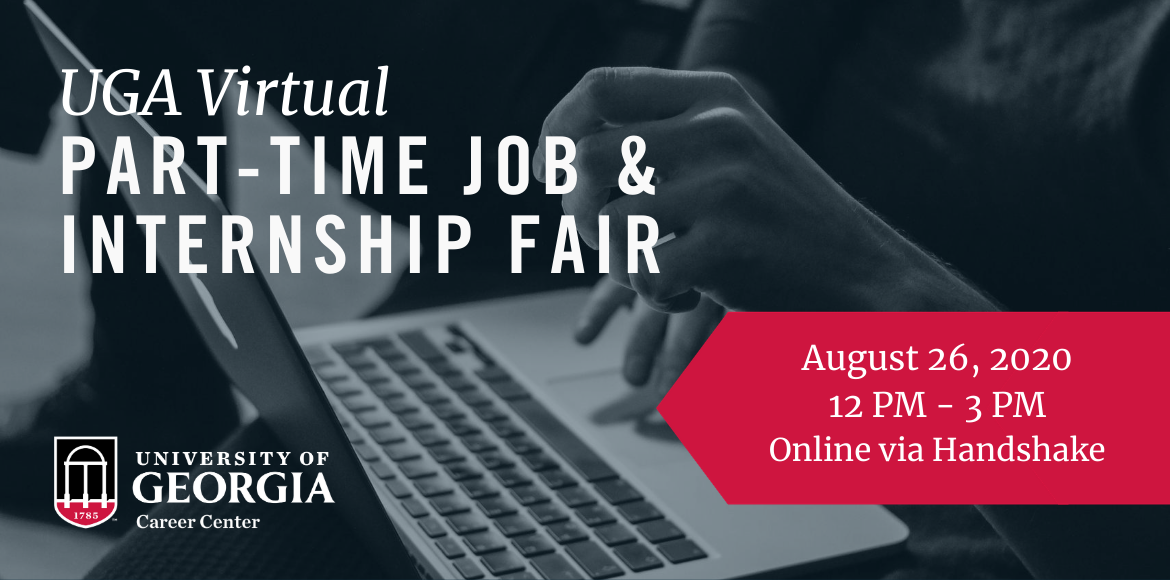 UGA VIRTUAL PART-TIME JOB AND INTERNSHIP FAIR - August 26 from 12pm until 3pm - online via Handshake