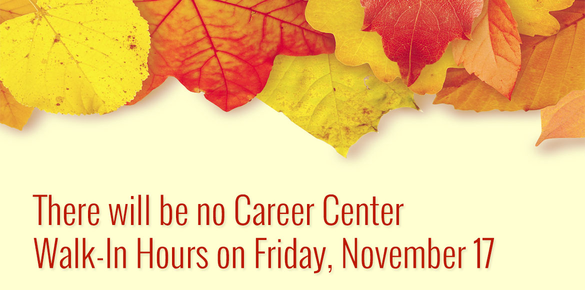 There will be no Career Center satellite or walk-in hours on October 7