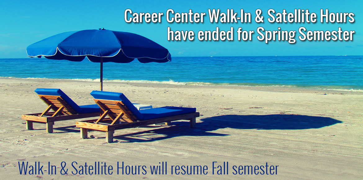 Career Center Walk-In and Satellite Hours have ended for Spring Semester